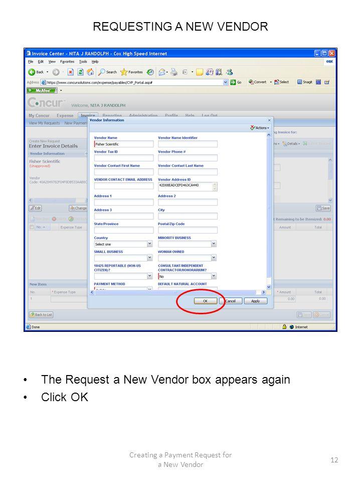 REQUESTING A NEW VENDOR The Request a New Vendor box appears again Click OK 12 Creating a Payment Request for a New Vendor