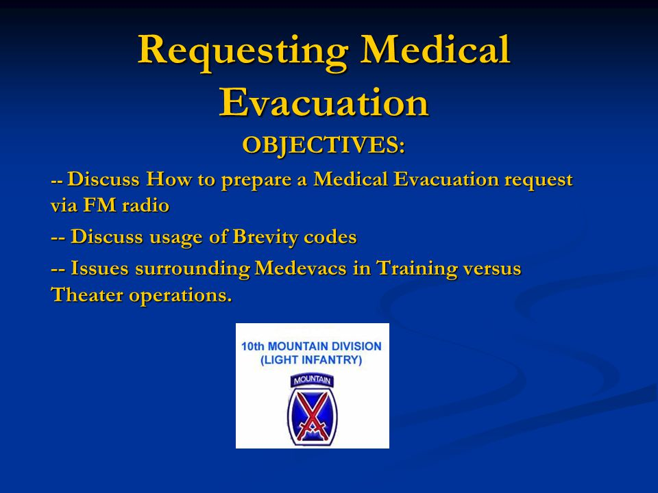 Requesting Medical Evacuation OBJECTIVES: -- Discuss How to prepare a Medical Evacuation request via FM radio -- Discuss usage of Brevity codes -- Iss