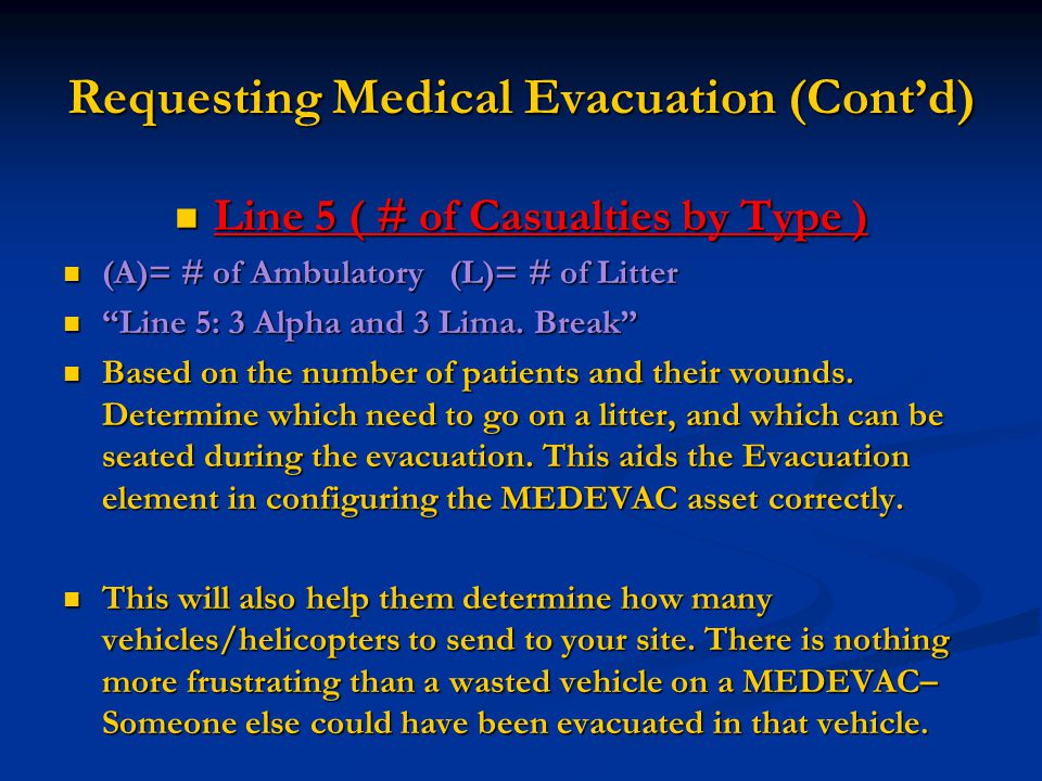 Requesting Medical Evacuation (Cont'd) Line 5 ( # of Casualties by Type ) Line 5 ( # of Casualties by Type ) (A)= # of Ambulatory (L)= # of Litter (A)