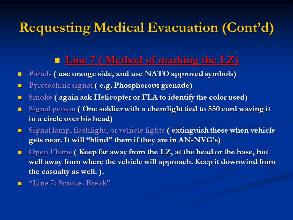 Requesting Medical Evacuation (Cont'd) Line 7 ( Method of marking the LZ) Line 7 ( Method of marking the LZ) Panels ( use orange side, and use NATO ap