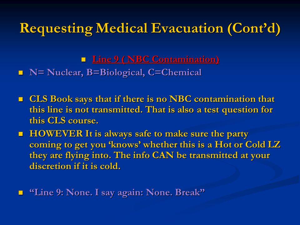 Requesting Medical Evacuation (Cont'd) Line 9 ( NBC Contamination) Line 9 ( NBC Contamination) N= Nuclear, B=Biological, C=Chemical N= Nuclear, B=Biol