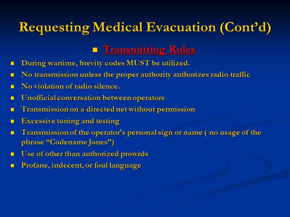 Requesting Medical Evacuation (Cont'd) Transmitting Rules Transmitting Rules During wartime, brevity codes MUST be utilized. During wartime, brevity c