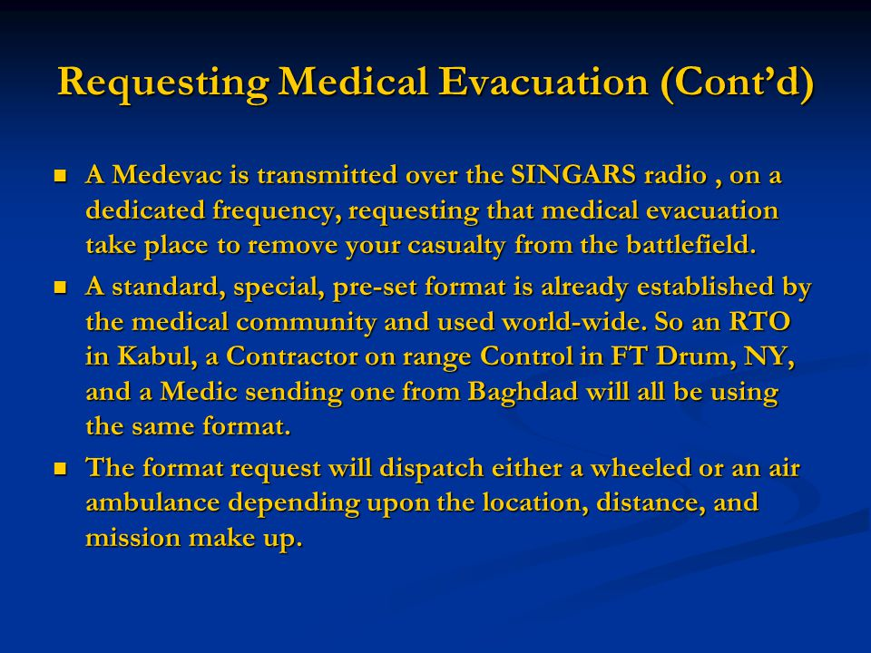 Requesting Medical Evacuation (Cont'd) A Medevac is transmitted over the SINGARS radio, on a dedicated frequency, requesting that medical evacuation t