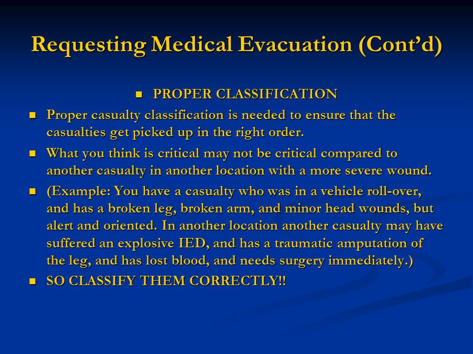 Requesting Medical Evacuation (Cont'd) PROPER CLASSIFICATION PROPER CLASSIFICATION Proper casualty classification is needed to ensure that the casualt