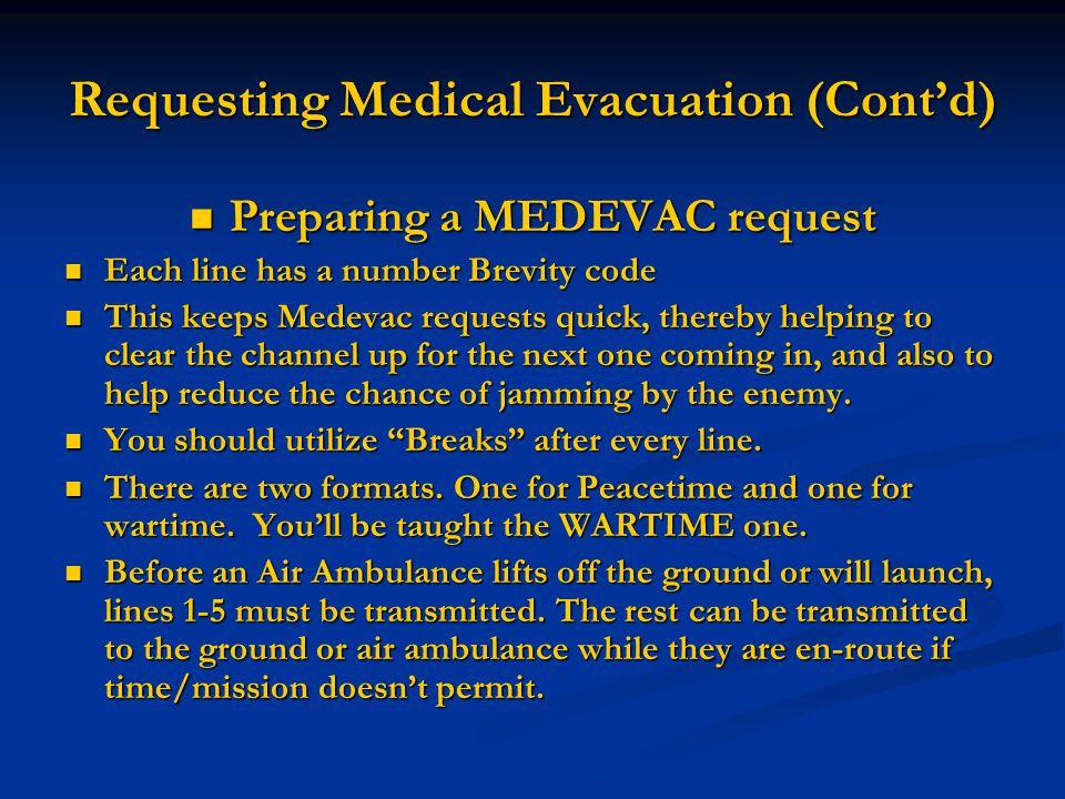 Requesting Medical Evacuation (Cont'd) Preparing a MEDEVAC request Preparing a MEDEVAC request Each line has a number Brevity code Each line has a num
