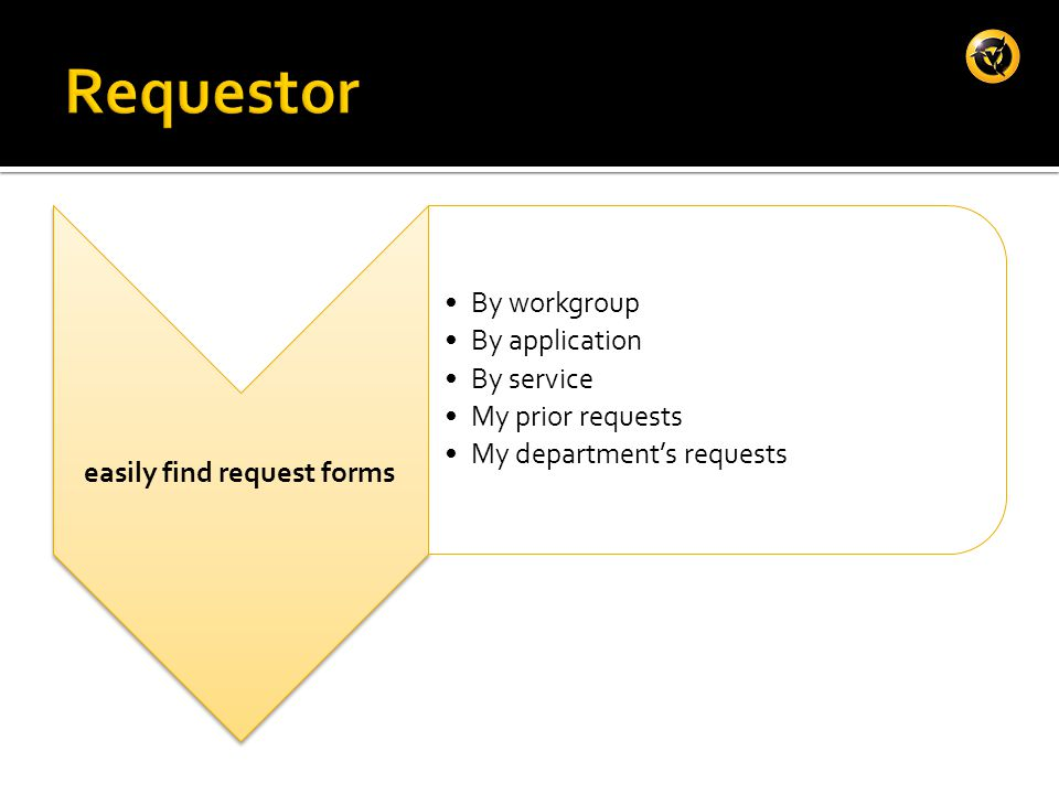 easily find request forms By workgroup By application By service My prior requests My department's requests
