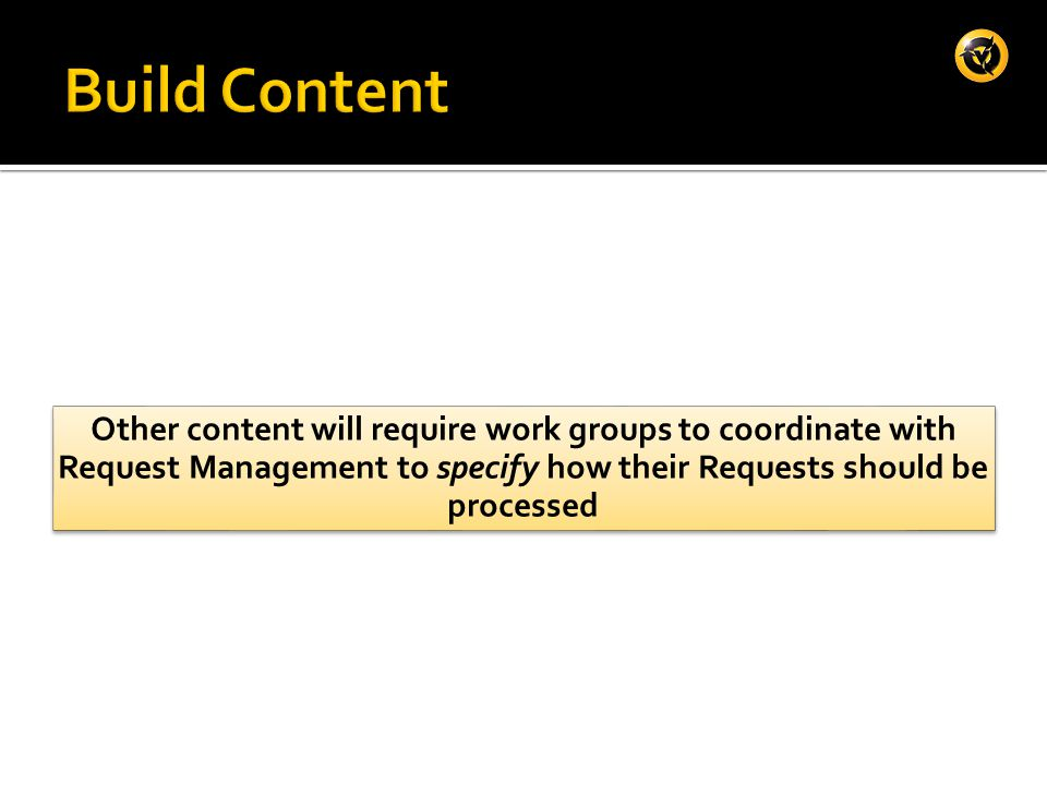 Other content will require work groups to coordinate with Request Management to specify how their Requests should be processed