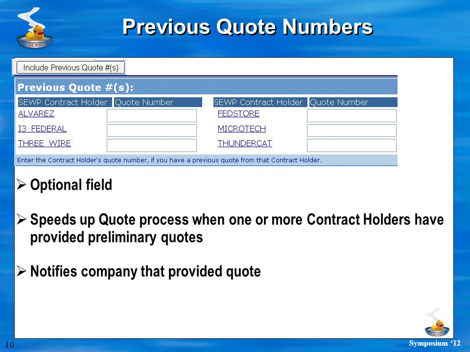 10 Symposium '12 Previous Quote Numbers  Optional field  Speeds up Quote process when one or more Contract Holders have provided preliminary quotes  Notifies company that provided quote