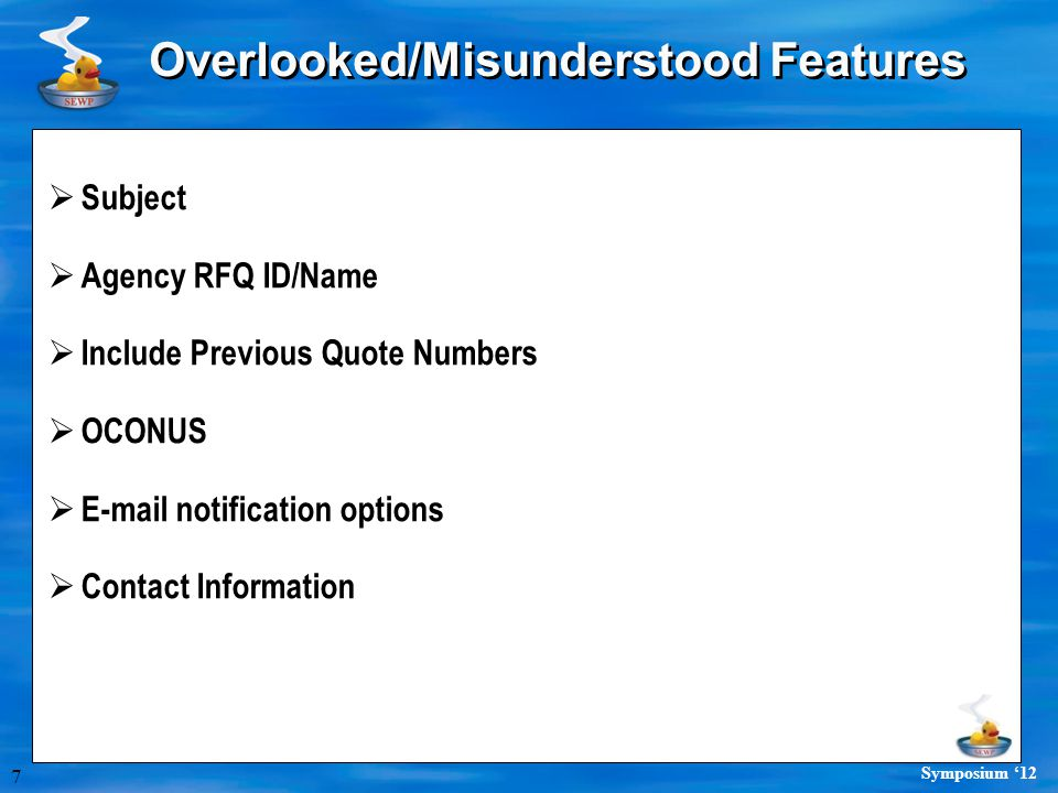 7 Symposium '12 Overlooked/Misunderstood Features  Subject  Agency RFQ ID/Name  Include Previous Quote Numbers  OCONUS  E-mail notification options  Contact Information