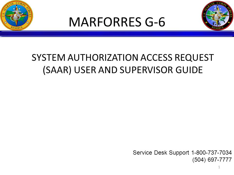 Authorized SAARs and Certificates MARADMIN 068/10:  The only authorized SAAR form is the digital version of the DD2875 Dated Aug 2009.