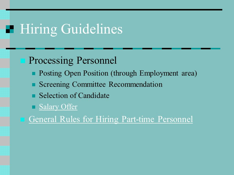 Hiring Guidelines Processing Personnel Posting Open Position (through Employment area) Screening Committee Recommendation Selection of Candidate Salar