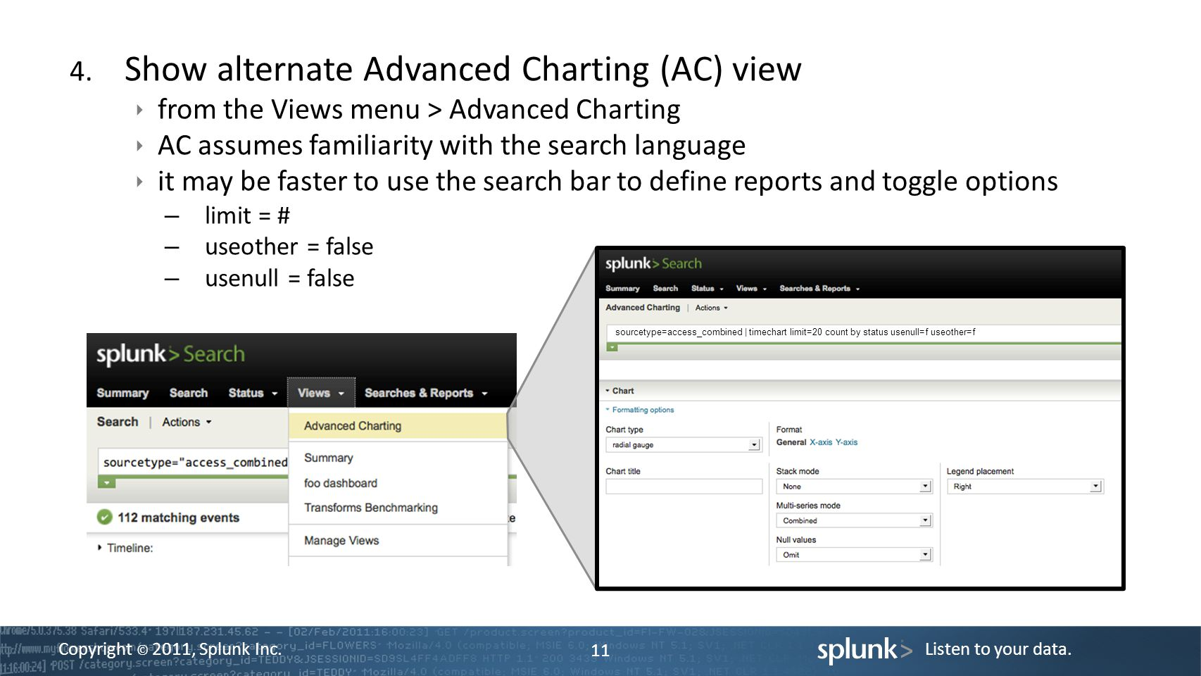 Copyright © 2011, Splunk Inc.Listen to your data. 11 4.