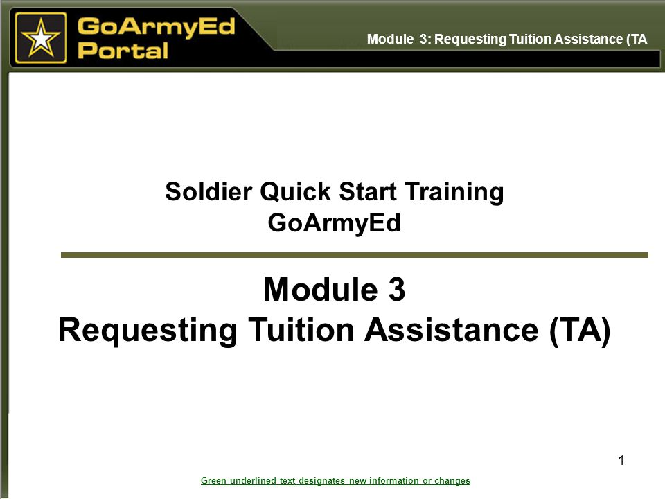 1 Soldier Quick Start Training GoArmyEd Module 3 Requesting Tuition Assistance (TA) Module 3: Requesting Tuition Assistance (TA Green underlined text