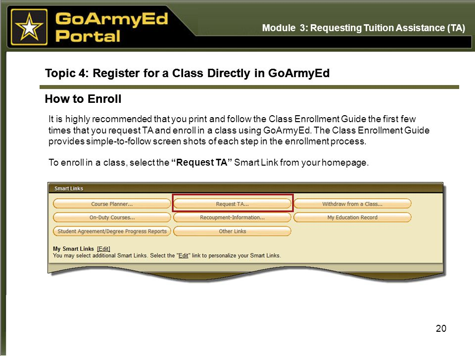 20 Topic 4: Register for a Class Directly in GoArmyEd How to Enroll It is highly recommended that you print and follow the Class Enrollment Guide the