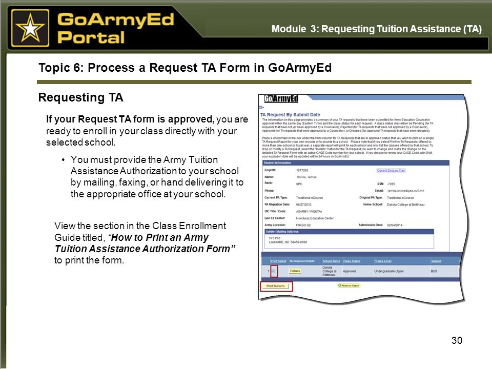 If your Request TA form is approved, you are ready to enroll in your class directly with your selected school. You must provide the Army Tuition Assis