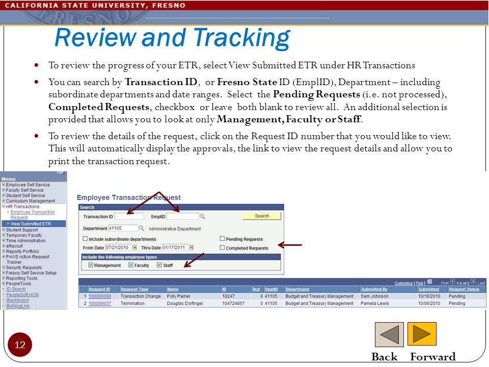 Review and Tracking To review the progress of your ETR, select View Submitted ETR under HR Transactions You can search by Transaction ID, or Fresno State ID (EmplID), Department – including subordinate departments and date ranges.