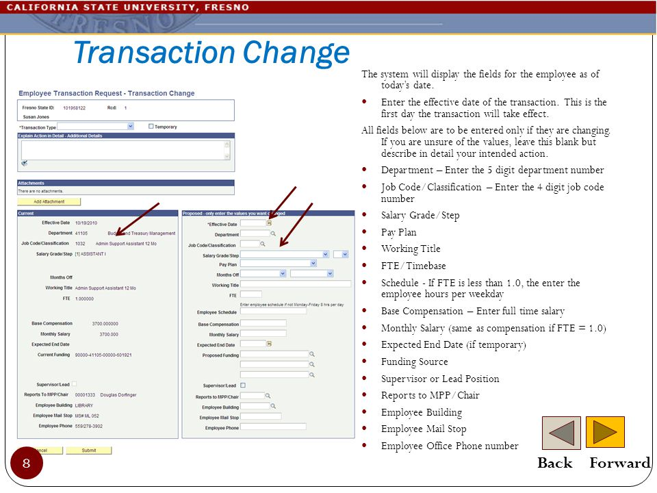 Transaction Change The system will display the fields for the employee as of today's date. Enter the effective date of the transaction. This is the fi