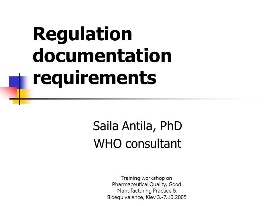 Training workshop on Pharmaceutical Quality, Good Manufacturing Practice & Bioequivalence, Kiev 3.-7.10.2005 Regulation documentation requirements Sai