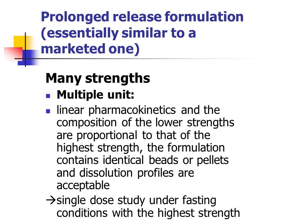 Prolonged release formulation (essentially similar to a marketed one) Many strengths Multiple unit: linear pharmacokinetics and the composition of the