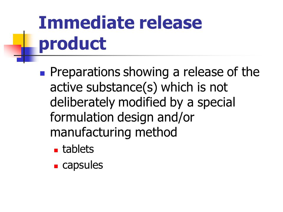 Immediate release product usually a single dose study in fasting state is adequate if the application contains several strengths of the active substance, bioequivalence study only with one strength may be acceptable  dissolution profiles with each strength if food enhances or interferes with drug absorption, a bioequivalence study in fed state should be performed