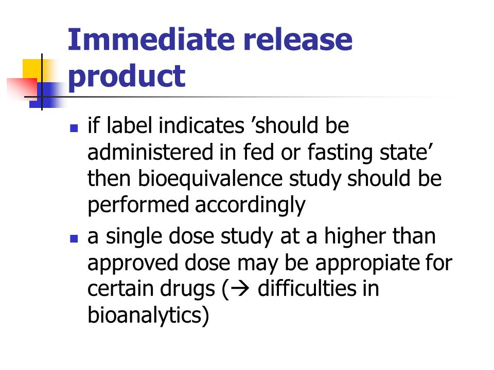 The amount of bioequivalence studies with preparations containing several strengths if the application contains several strengths of a immediate release oral dosage form bioequivalence study only with one strength may be acceptable.