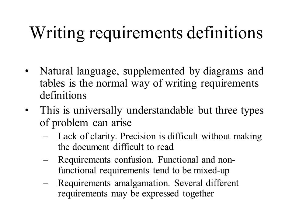 Writing requirements definitions Natural language, supplemented by diagrams and tables is the normal way of writing requirements definitions This is u