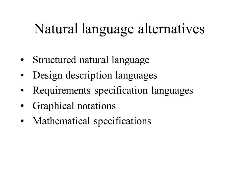 Natural language alternatives Structured natural language Design description languages Requirements specification languages Graphical notations Mathematical specifications