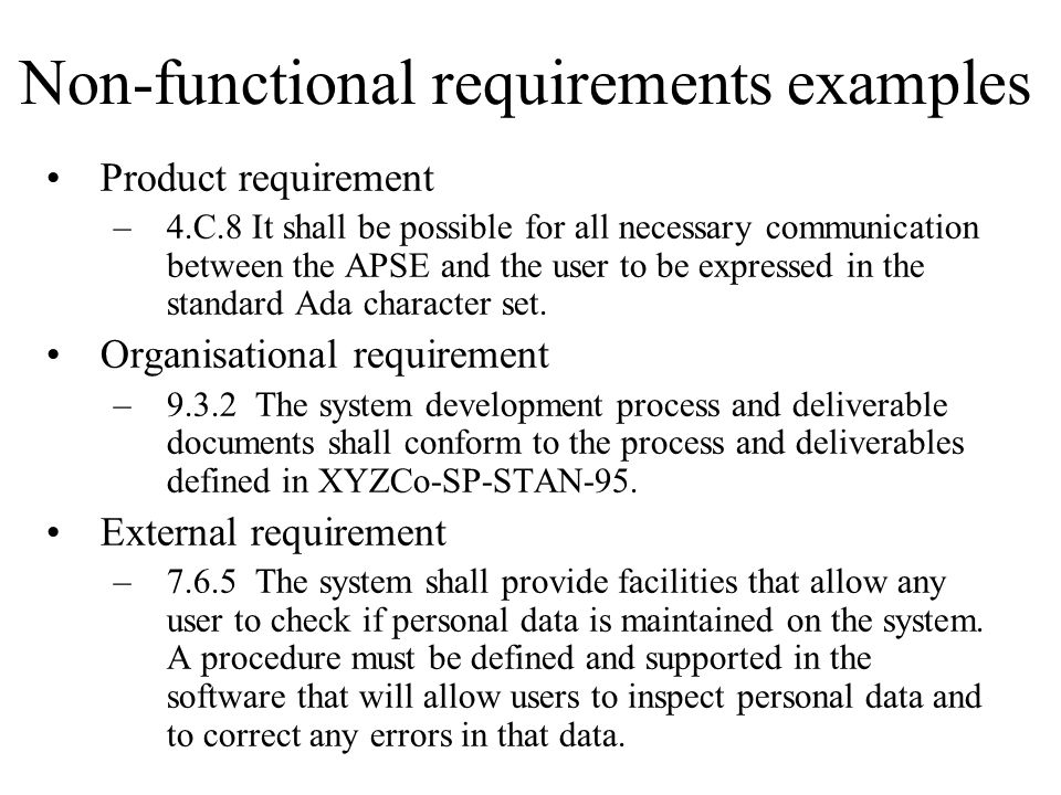 Non-functional requirements examples Product requirement –4.C.8 It shall be possible for all necessary communication between the APSE and the user to