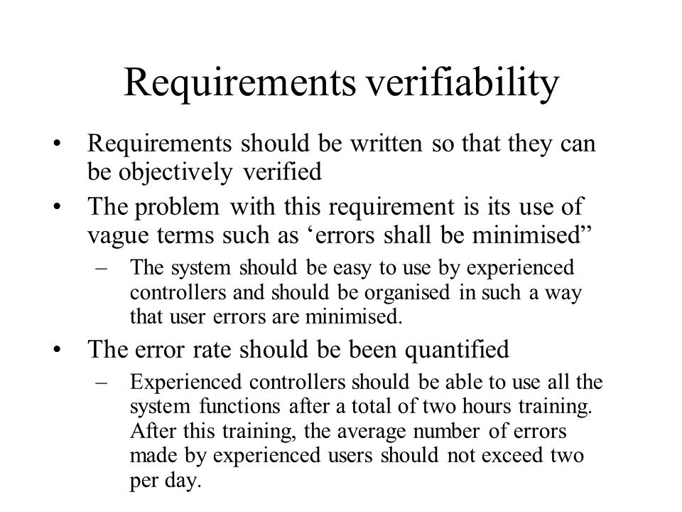 Requirements verifiability Requirements should be written so that they can be objectively verified The problem with this requirement is its use of vag