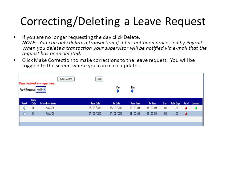 Correcting/Deleting a Leave Request If you are no longer requesting the day click Delete. NOTE: You can only delete a transaction if it has not been p