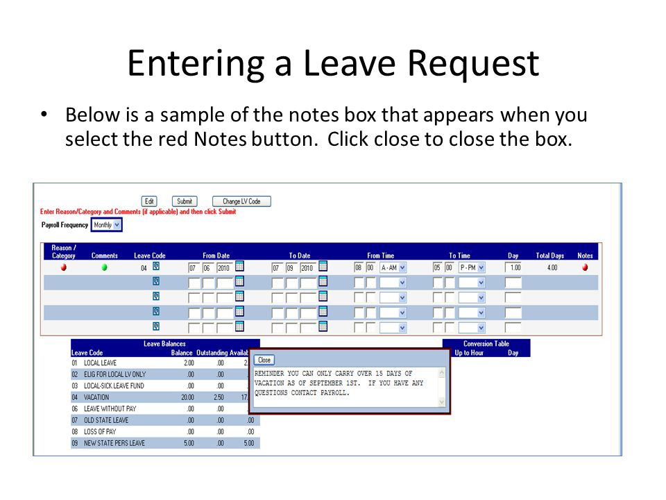 Entering a Leave Request Below is a sample of the notes box that appears when you select the red Notes button. Click close to close the box.
