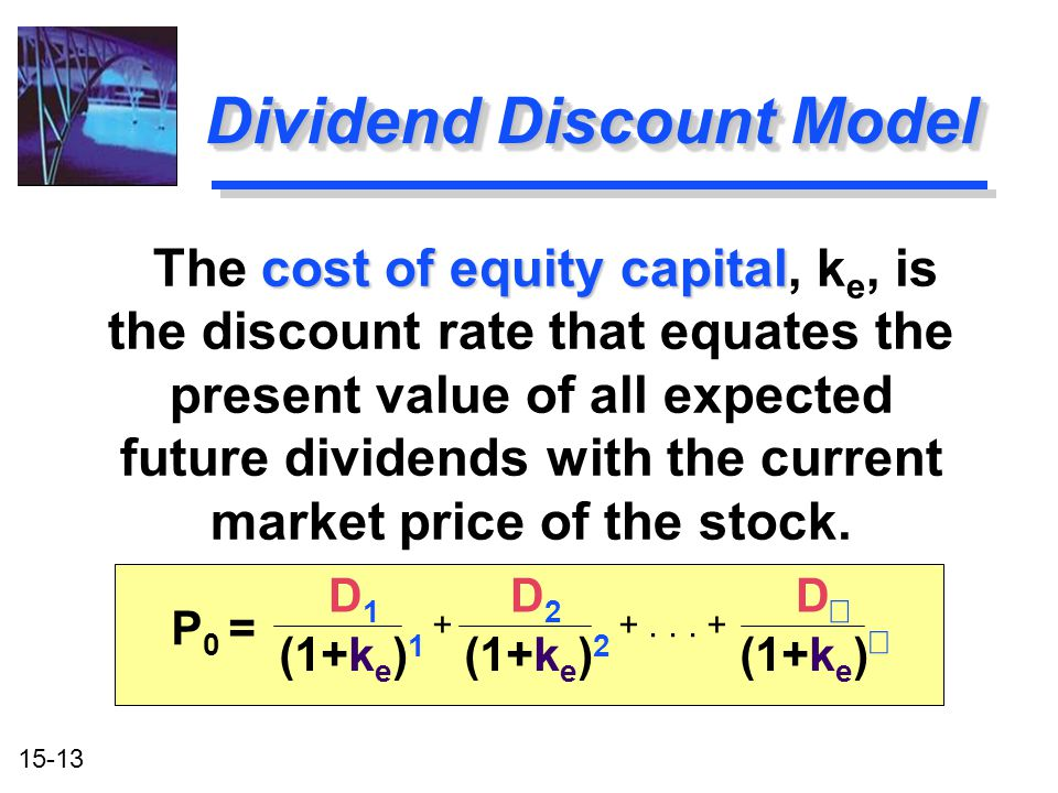 15-13 Dividend Discount Model cost of equity capital The cost of equity capital, k e, is the discount rate that equates the present value of all expec