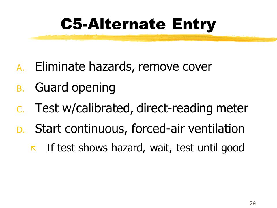 29 C5-Alternate Entry A. Eliminate hazards, remove cover B.