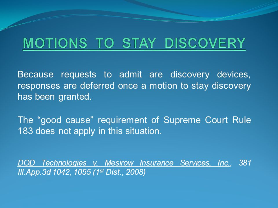 "Because requests to admit are discovery devices, responses are deferred once a motion to stay discovery has been granted. The ""good cause"" requirement"