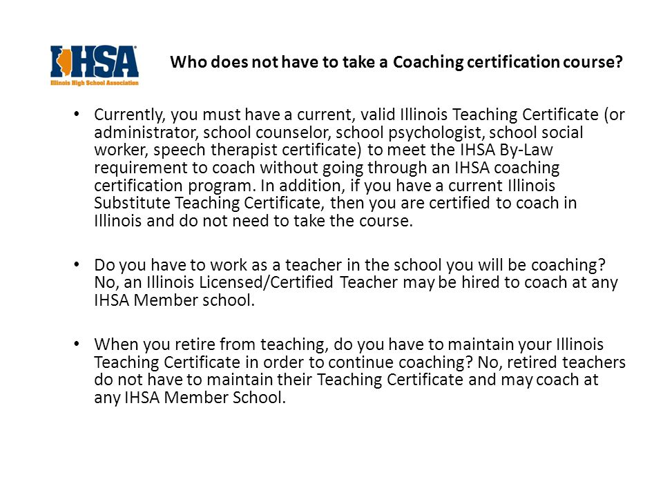 Special Circumstances Does a coach have to obtain the ASEP or NFHS coaches certification if he/she has a substitute-teaching certificate (Type 39) or a Social worker, School Psychologist certificate (Type 73).