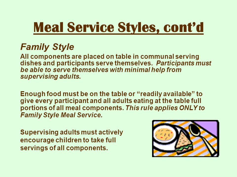 Meal Service Styles, cont'd Family Style All components are placed on table in communal serving dishes and participants serve themselves. Participants