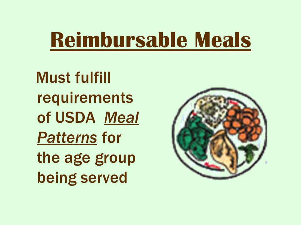 Reimbursable Meals Must fulfill requirements of USDA Meal Patterns for the age group being served