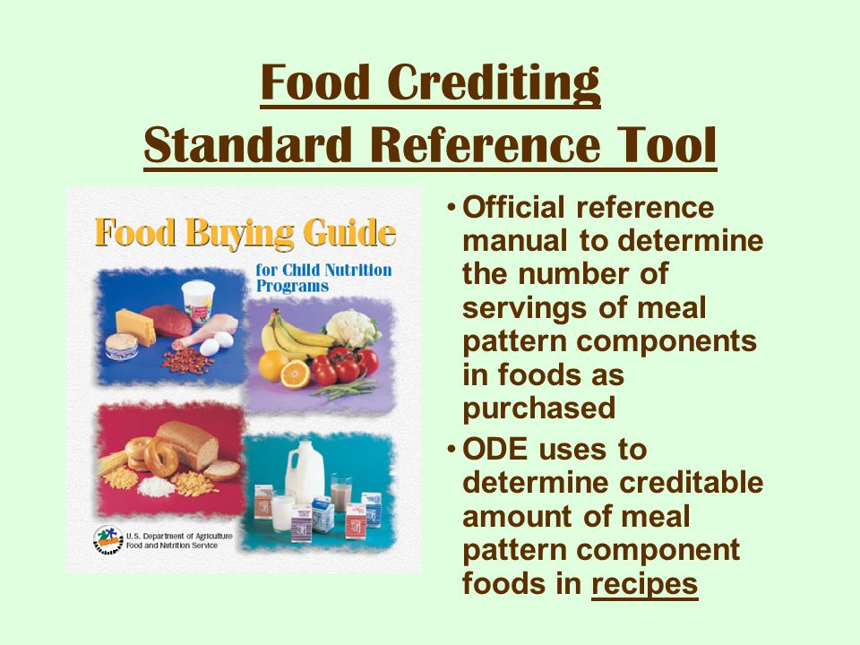 Food Crediting Standard Reference Tool Official reference manual to determine the number of servings of meal pattern components in foods as purchased