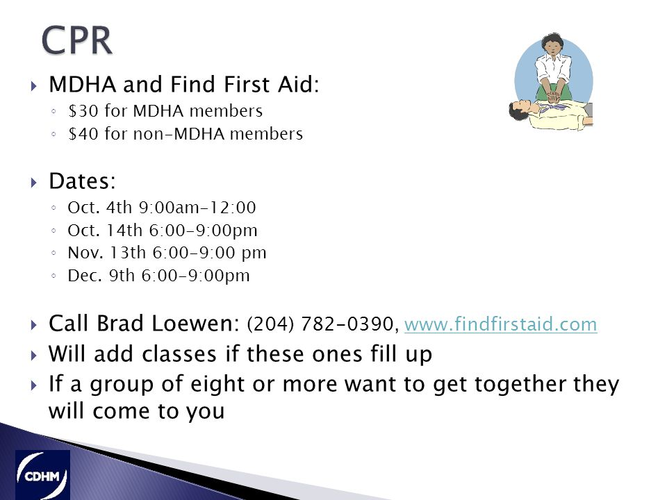  MDHA and Find First Aid: ◦ $30 for MDHA members ◦ $40 for non-MDHA members  Dates: ◦ Oct.