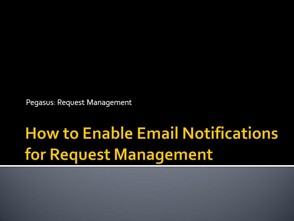 Pegasus: Request Management