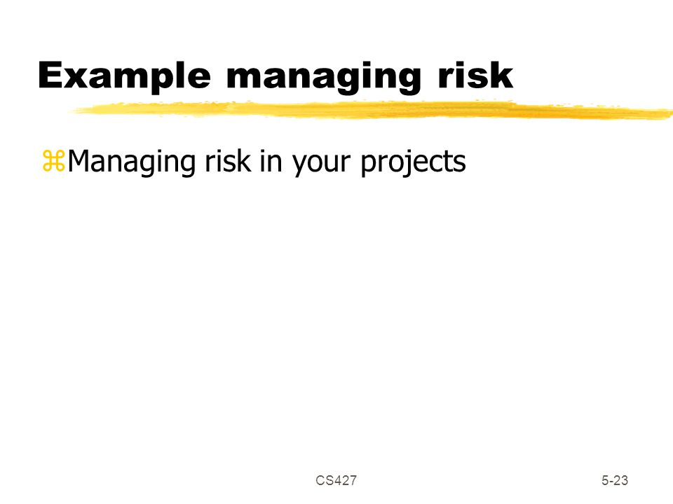 CS4275-23 Example managing risk zManaging risk in your projects