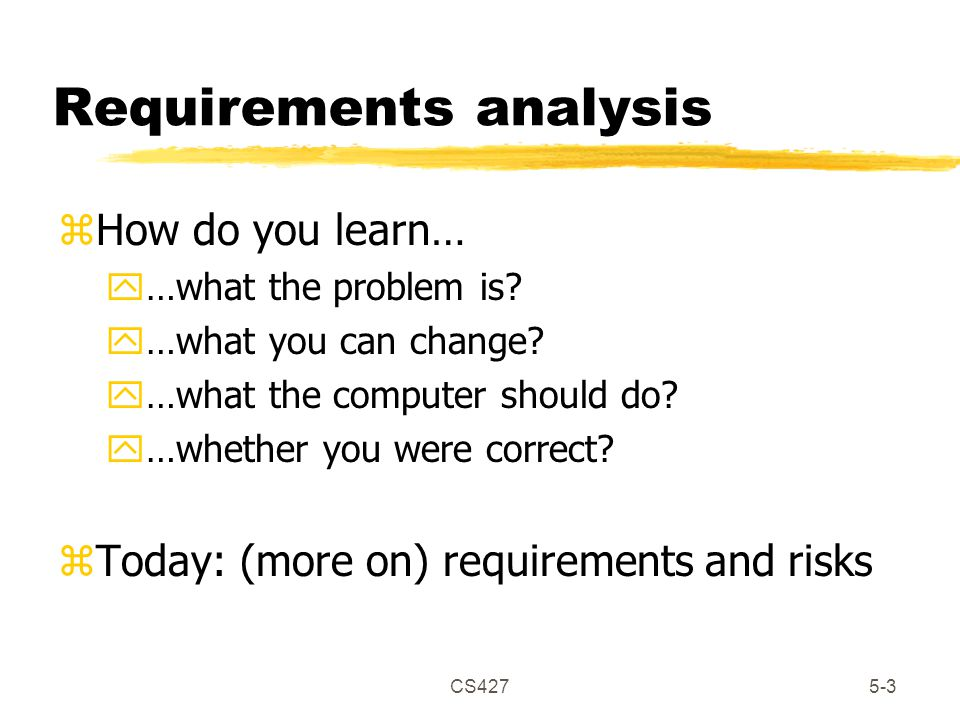 CS4275-3 Requirements analysis zHow do you learn… y…what the problem is.
