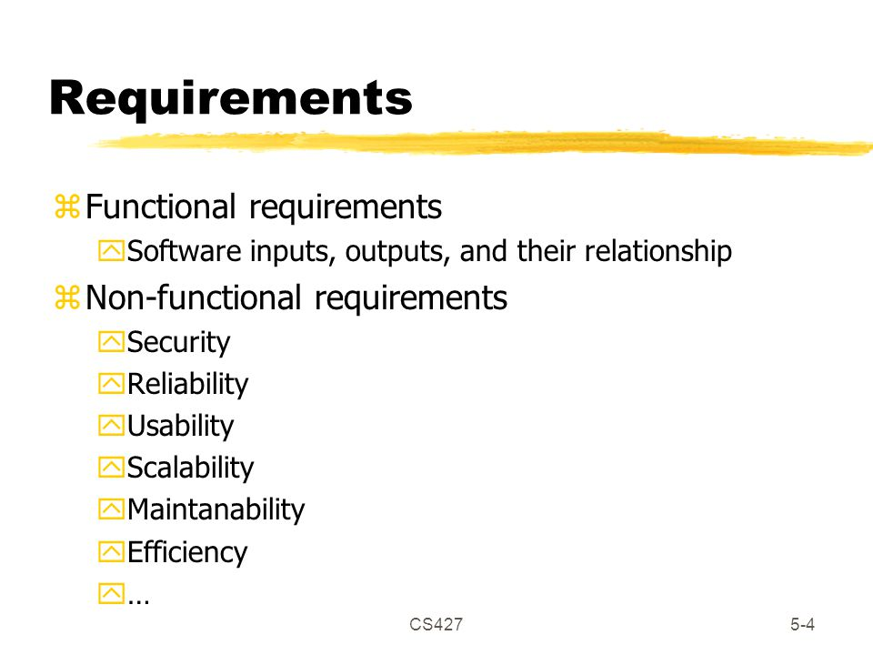 CS4275-4 Requirements zFunctional requirements ySoftware inputs, outputs, and their relationship zNon-functional requirements ySecurity yReliability yUsability yScalability yMaintanability yEfficiency y…