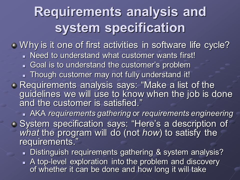 Requirements analysis and system specification Why is it one of first activities in software life cycle.