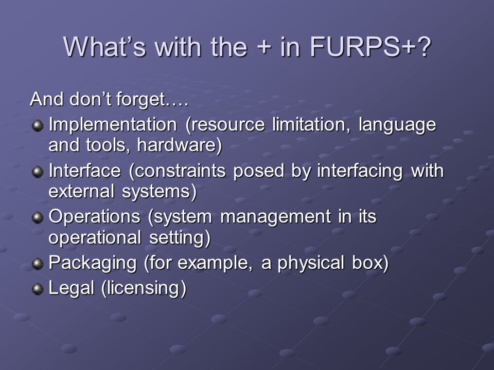 What's with the + in FURPS+.And don't forget….