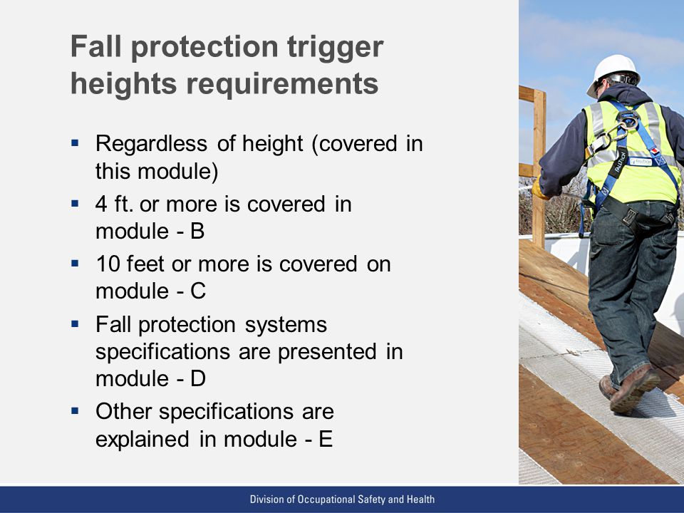 VPP: The Standard of Excellence in Workplace Safety and Health Fall protection trigger heights requirements  Regardless of height (covered in this mo