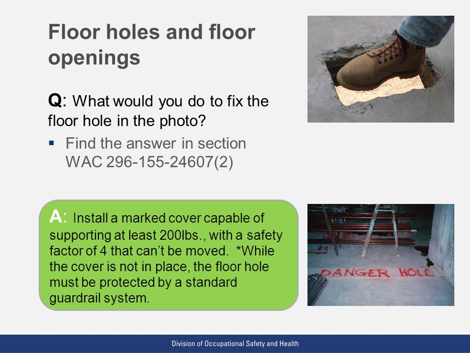VPP: The Standard of Excellence in Workplace Safety and Health Floor holes and floor openings Q: What would you do to fix the floor hole in the photo?