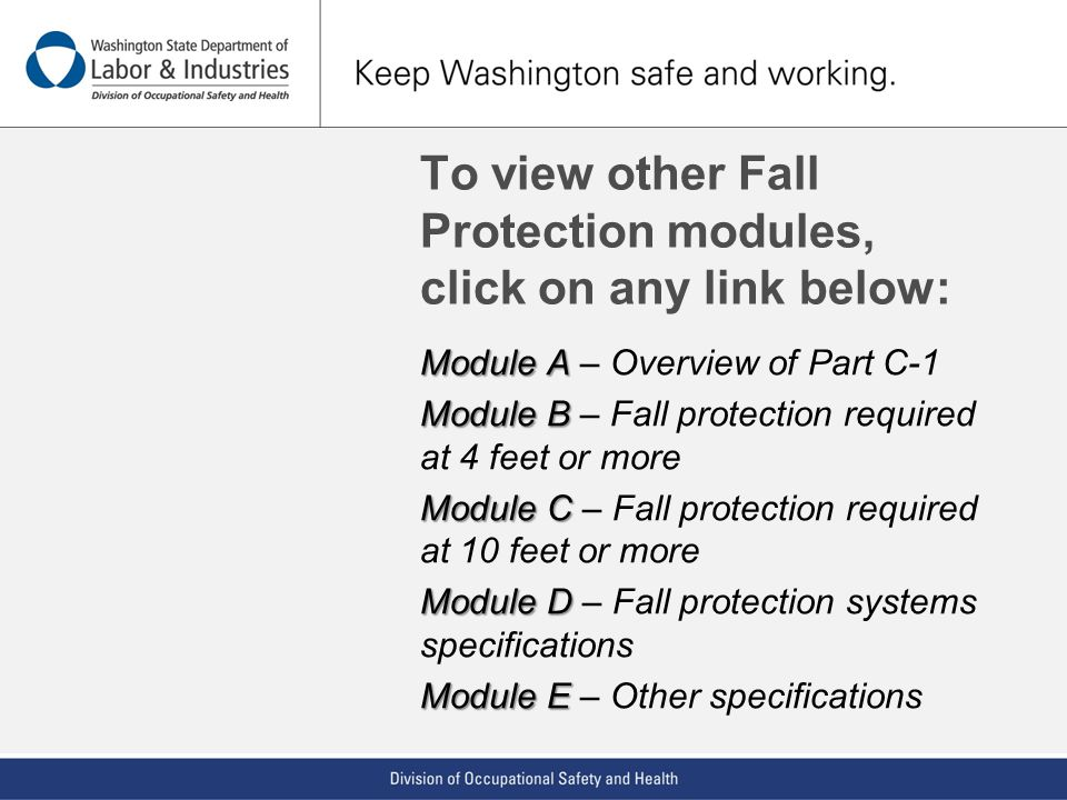 To view other Fall Protection modules, click on any link below: Module A Module A – Overview of Part C-1 Module B Module B – Fall protection required