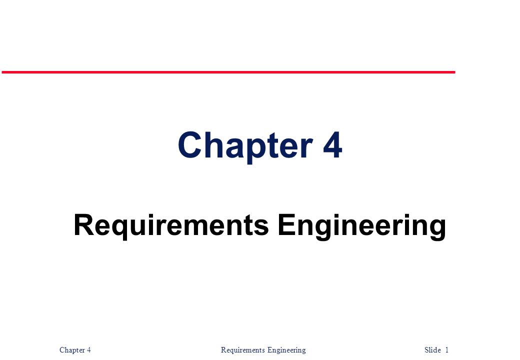 Chapter 4 Requirements Engineering Slide 1 Chapter 4 Requirements Engineering