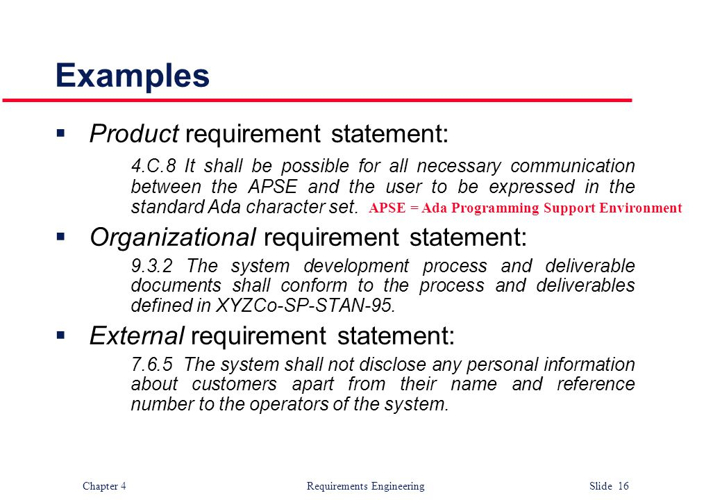 Chapter 4 Requirements Engineering Slide 16 Examples  Product requirement statement: 4.C.8 It shall be possible for all necessary communication betwe
